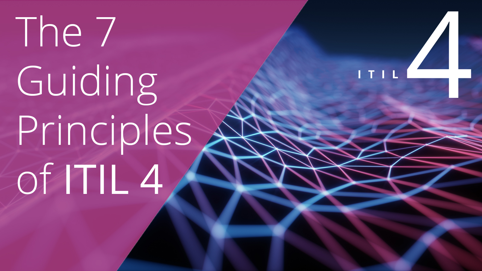 The 7 Guiding Principles of ITIL 4